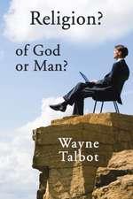 Religion? of God or Man?