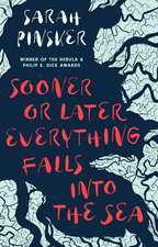 Pinsker, S: Sooner or Later Everything Falls Into the Sea