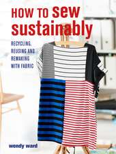 How to Sew Sustainably: Recycling, reusing, and remaking with fabric