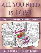 Adult Themed Coloring Books (All You Need is Love)