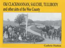 Hutton, G: Old Clackmannan, Sauchie and Tullibody and Other