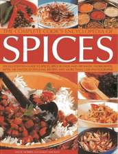 The Complete Cook's Encyclopedia of Spices:  An Illustrated Guide to Spices, Spice Blends and Aromatic Ingredients with 100 Tastebud-Tingling Recipes a