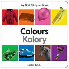 My First Bilingual Book - Colours - English-polish