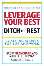 Leverage Your Best, Ditch the Rest: Coaching Secrets for Life and Work