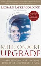 Millionaire Upgrade: Lessons in Success From Those Who Travel at the Sharp End of the Plane