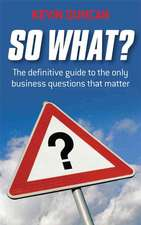 So What?: The Definitive Guide to the Only Business Questions that Matter
