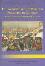 The Archaeology of Medieval Novgorod in Context:  A Study of Centre/Periphery Relations