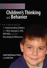 Making Sense of Children's Thinking and Behavior:  A Step-by-Step Tool for Understanding Children with NLD, Asperger's, HFA, PDD-NOS, and Other Neurolo