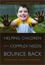Helping Children with Complex Needs Bounce Back:  Resilient Therapy for Parents and Professionals