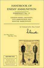 Handbook of Enemy Ammunition:  War Office Pamphlet No 11; German Mines, Grenades, Gun Ammunition and Mortar Ammunition