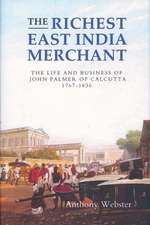 The Richest East India Merchant – The Life and Business of John Palmer of Calcutta, 1767–1836