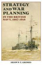 Strategy and War Planning in the British Navy, 1887–1918