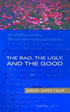 The Bad, the Ugly, and the Good