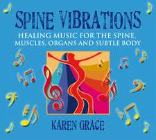 Spine Vibrations: Healing Music for the Spine, Muscles, Organs and Subtle Body