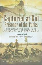 Captured at Kut:  The Great War Diaries of Colonel WC Spackman