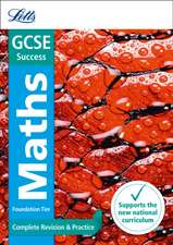 Letts Gcse Revision Success (New 2015 Curriculum Edition) -- Gcse Maths Foundation:  Complete Revision & Practice