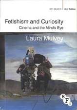 Fetishism and Curiosity: Cinema and the Mind's Eye