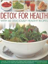 Detox for Health with 60 Deliciously Healthy Recipes:  Cleanse Your System with Fresh, Tasty Dishes and Detox Menu Plans, All Shown in Over 240 Step-By