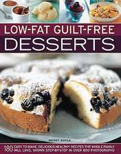 Low-Fat Guilt-Free Desserts:  180 Easy-To-Make, Delicious Healthy Recipes the Whole Family Will Love, Shown Step by Step in Over 800 Photographs