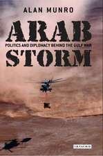 Arab Storm: Politics and Diplomacy Behind the Gulf War