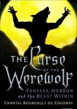 The Curse of the Werewolf: Fantasy, Horror and the Beast Within