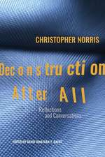 Deconstruction After All: Reflections & Conversations by Christopher Norris