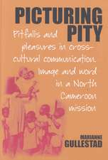Picturing Pity:  Pitfalls and Pleasures in Cross-Cultural Communication.Image and Word in a North Cameroon Mission