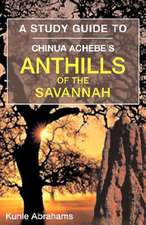 A Study Guide to Chinua Achebe's Anthills of the Savannah