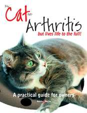 My Cat Has Arthritis... But Lives Life to the Fullest!:  A Practical Guide for Owners