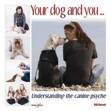 Your Dog and You...:  Understanding the Canine Psyche