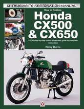 How to Restore Honda Cx500 & Cx650:  Your Step-By-Step Colour Illustrated Guide to Complete Restoration