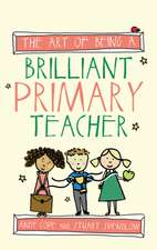 The Art of Being a Brilliant Primary Teacher