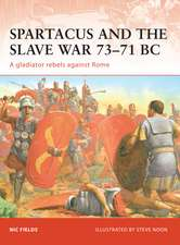 Spartacus and the Slave War 73–71 BC: A gladiator rebels against Rome