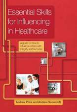 Essential Skills for Influencing in Healthcare:  A Guide on How to Influence Others with Integrity and Success