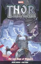 Thor God Of Thunder Vol.4: The Last Days Of Midgard