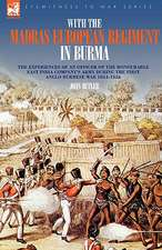 With the Madras European Regiment in Burma - The Experiences of an Officer of the Honourable East India Company's Army During the First Anglo-Burmese:  Dawn of Flame & Its Sequel the Black Flame, Plus the Revolution of 1960 & Others