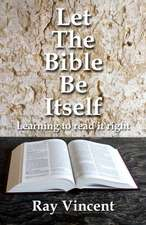 Let the Bible Be Itself:  Learning to Read It Right