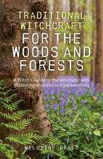 Traditional Witchcraft for the Woods and Forests – A Witch`s Guide to the woodland with guided meditations and pathworking