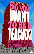 So you want to be a Teacher?: How to launch your teaching career