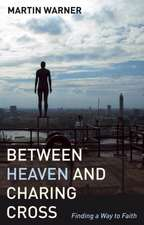 BETWEEN HEAVEN & CHARING CROSS