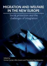 Migration and Welfare in the New Europe: Social Protection and the Challenges of Integration