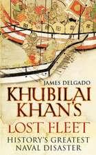 Delgado, J: Khubilai Khan's Lost Fleet