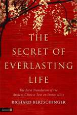 The Secret of Everlasting Life:  The First Translation of the Ancient Chinese Text of Immortality