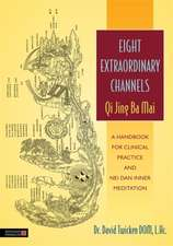 Eight Extraordinary Channels:  A Handbook for Clinical Practice and Nei Dan Inner Meditation