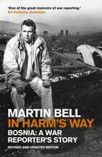 In Harm's Way: Bosnia: A War Reporter's Story