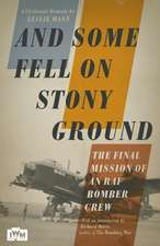 And Some Fell on Stony Ground: A Day in the Life of an RAF Bomber Pilot