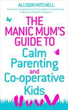 The Manic Mum's Guide to Calm Parenting and Cooperative Kids:  Discover the Healing Powers of Positive Past Life Memories