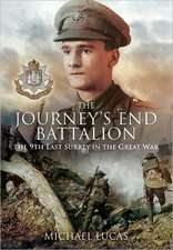 The Journey S End Battalion:  The 9th East Surrey in the Great War