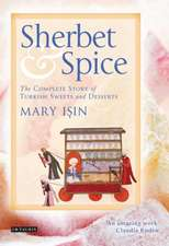 Sherbet & Spice:  The Complete Story of Turkish Sweets and Desserts