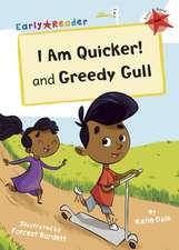 I Am Quicker and Greedy Gull